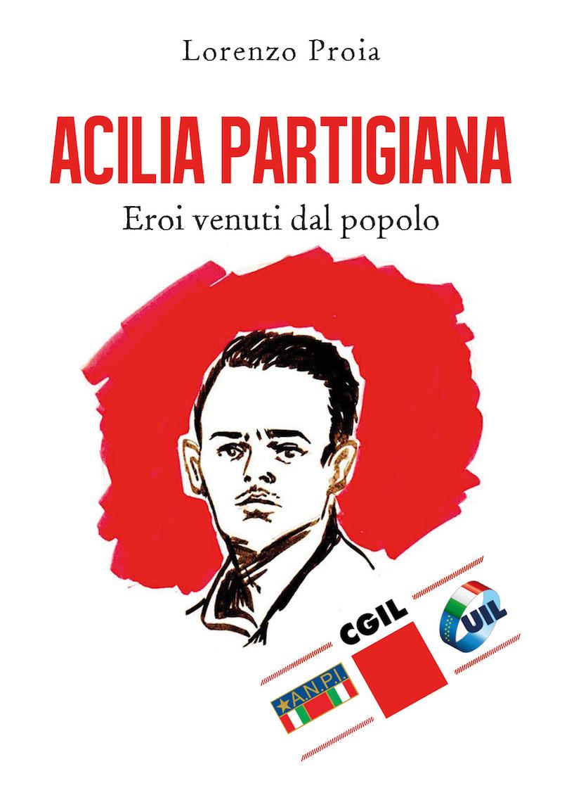 'Acilia Partigiana. Eroi venuti dal Popolo' di Lorenzo Proia, a fine maggio la presentazione a Capelvenere