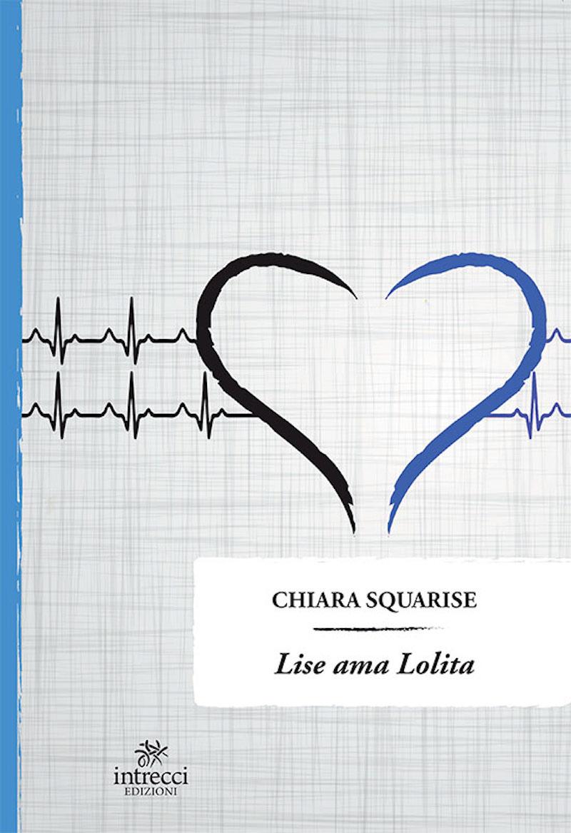 """Il 20 maggio uscirà in tutte le librerie, edito da Intrecci, """"Lise Ama Lolita"""", romanzo d'esordio di Chiara Squarise."""
