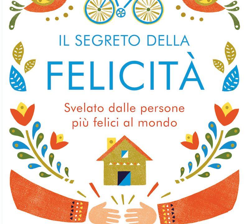 """Nuove lezioni di vita dalla Scandinavia: arriva in Italia il libro che svela """"Il segreto della felicità"""""""