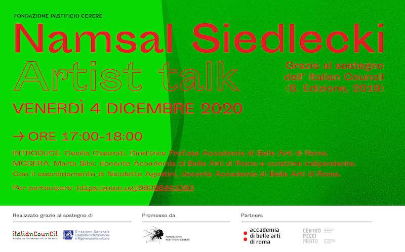 Venerdì 4 dicembre 2020 alle ore 17.00 l'artista Namsal Siedlecki terrà un artist talk online sulla piattaforma zoom in collaborazione con l'Accademia di Belle Arti di Roma.