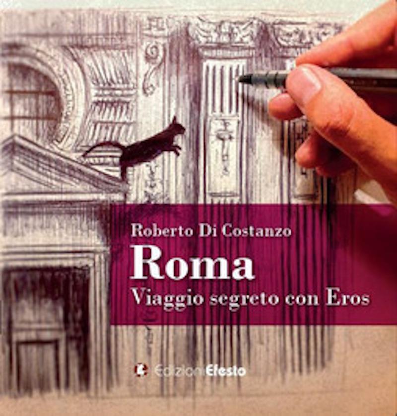 """""""Roma. Viaggio segreto con Eros"""" La nuova storia illustrata di Roberto Di Costanzo"""