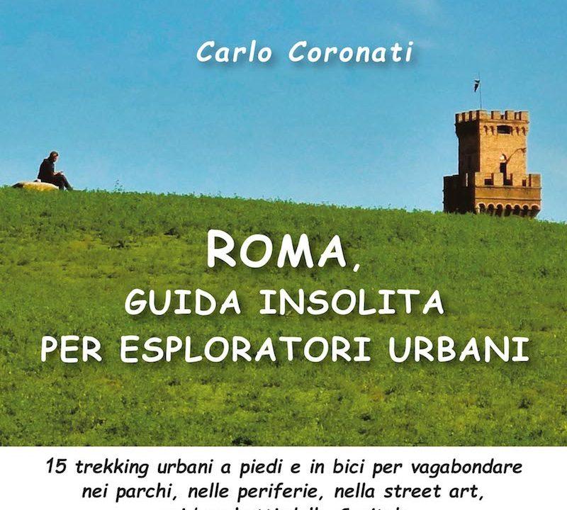 ROMA, GUIDA INSOLITA PER ESPLORATORI URBANI  di Carlo Coronati  (Edizioni il Lupo)